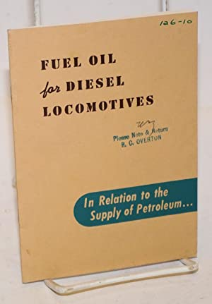 Fuel Oil for Diesel Locomotives; In Relation to the Supply of Petroleum. A Report By Electro-Moti...