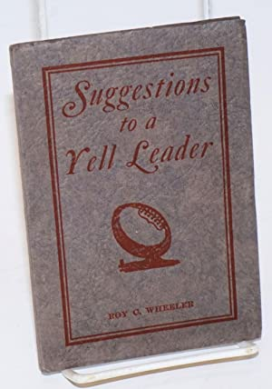 Suggestions to a Yell Leader. Second Edition, Copyright, October, 1926. Published and Distributed...