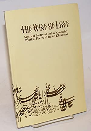 The Wine of Love; Mystical Poetry of Imam Khomeini