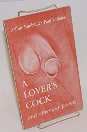 A Lover's Cock and other gay poems: Rimbaud, Arthur and