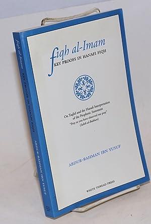 Fiqh al-Imam; Key Proofs in Hanafi Fiqh.: Yusuf, Abdur-Rahman Ibn