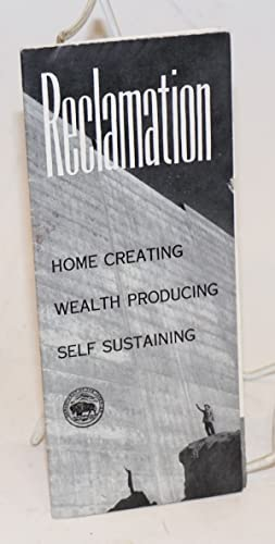 Reclamation: Home Creating, Wealth Producing, Self Sustaining. Reclamation represents homes, live...