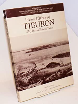 Pictorial history of Tiburon,; a California railroad town; sponsored by the landmarks society of ...