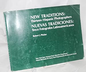 New traditions/nuevas tradiciones: thirteen Hispanic photographers/trece fotografos ...