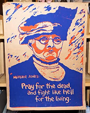 Mother Jones: Pray for the dead, and fight like hell for the living [poster]