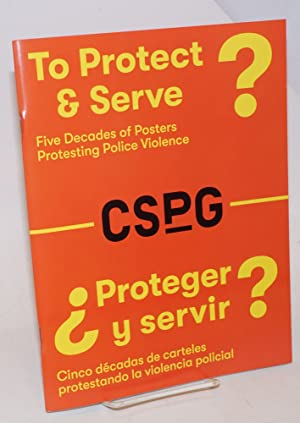 To Protect & Serve  /  Proteger y servir  Five Decades of Posters Protesting Police Violence