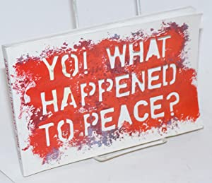 Yo! What Happened to Peace? An exhibition of pro-peace, anti-war, and anti-occupation prints. 200...