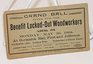 Grand Ball given for the benefit locked-out Woodworkers Local 154. Monday, May 30, 1904 at German...