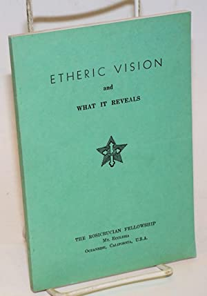Etheric Vision and What It Reveals, by A Student. First Edition