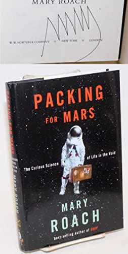 Packing for Mars: the curious science of life in the void [signed]