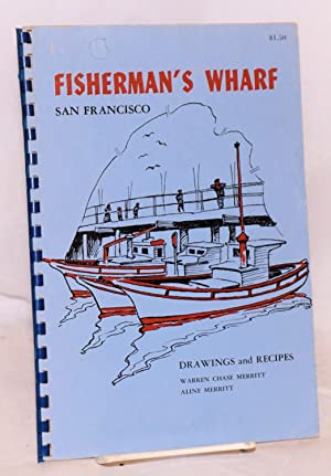 Fisherman's Wharf, San Francicso: drawings and recipes