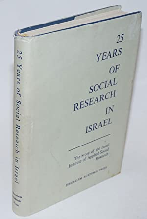 Twenty-Five Years of Social Research in Israel. A Review of the Work of The Israel Institute of A...