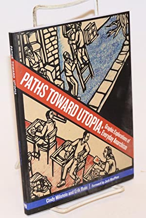 Paths toward utopia: graphic explorations of everyday anarchism. Forward by Josh McPhee