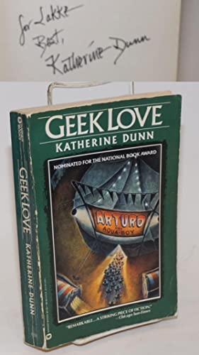 Geek Love a novel [inscribed and signed]: Dunn, Katherine