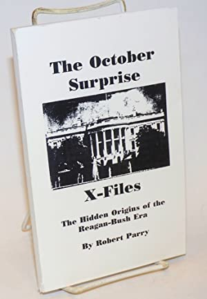 The October Surprise X-Files; The Hidden Origins of the Reagan-Bush Era