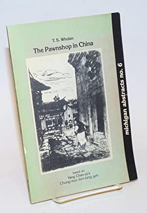 The Pawnshop in China; Based on Yang Chao-yu, Chung-kuo tien-tang yeh [The Chinese pawnbroking in...