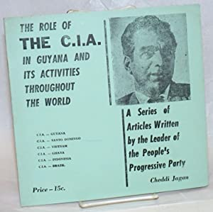 The role of the C.I.A. in Guyana and its activities throughout the world. A series of articles wr...