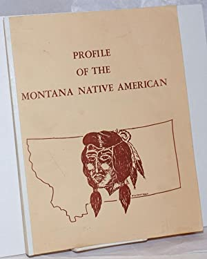 Profile of the Montana Native American. Prepared for: Mr. Merle Lucas, Coordianator of Indian Aff...