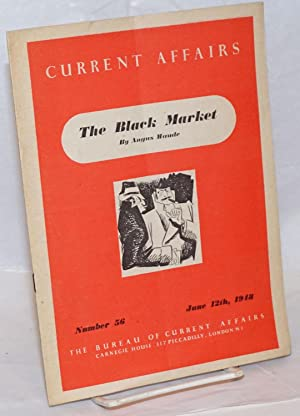 The Black Market; [in] Current Affairs, Number 56, June 12th, 1948