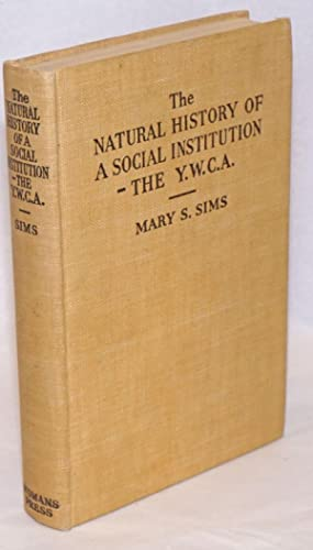 The Natural History of a Social Institution-- the Young Women's Christian Association [Y.W.C.A., ...
