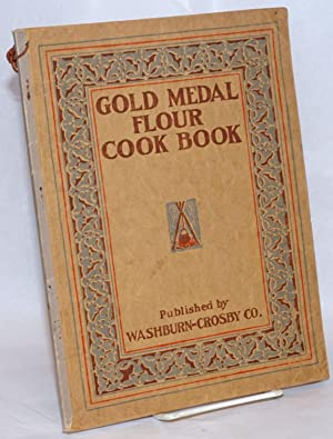 Washburn-Crosby's Gold Medal Cook Book. Important notice, If you desire to send a Gold Medal Cook...