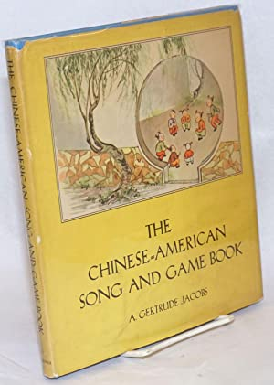 The Chinese-American song and game book; illustrations by Chao Shih Chen, music by Virginia and R...