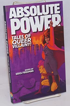 Absolute Power: tales of queer villainy!: Friedman, Erica, editor,