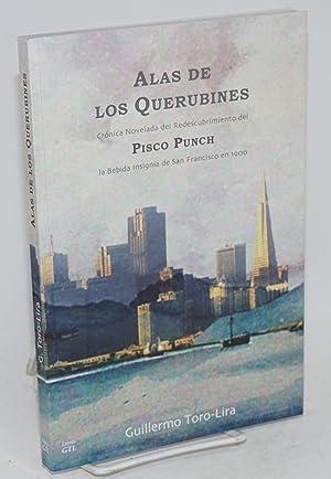 Alas de los querubines; cr?nica novelada de redescubrimiento del Pisco Punch, la bebida insignia de...