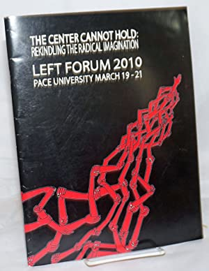 The Center Cannot Hold: Rekindling the Radical Imagination; Left Forum 2010, Pace University, Mar...