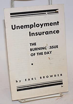 Unemployment insurance; the burning issue of the day: Browder, Earl