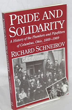Pride and solidarity; a history of the Plumbers and Pipefitters of Columbus, Ohio, 1889-1989