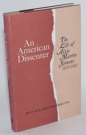 An American dissenter; the life of Algie Martin Simons, 1870-1950: Kreuter, Kent and Gretchen ...