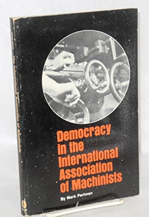 Democracy in the International Association of Machinists: Perlman, Mark
