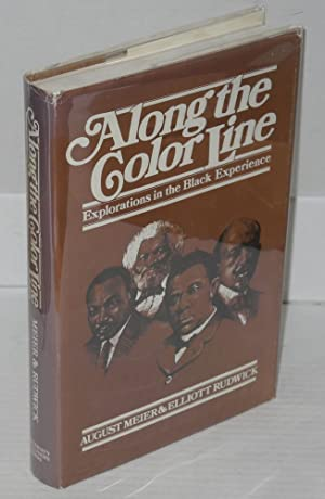 Along the color line; explorations in the black experience: Meier, August and Elliot M. Rudwick