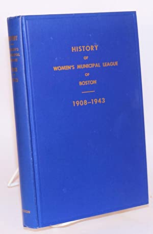 The Women's Municipal League of Boston: a history of thirty-five years of civic endeavor: ...