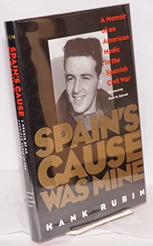 Spain's cause was mine; a memoir of an American medic in the Spanish Civil War, foreword by Peter...
