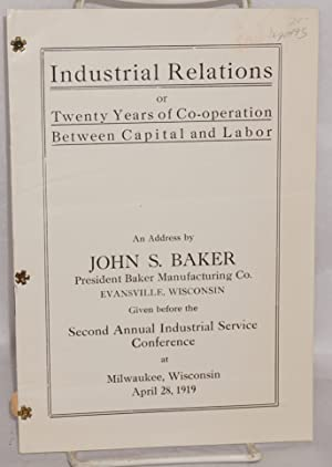 Industrial relations, or, twenty years of co-operation between capital and labor, an address by ...