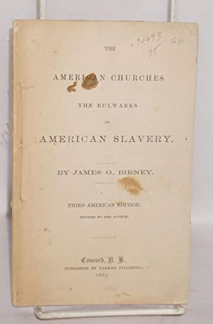 The American churches, the bulwarks of American slavery: Birney, James C.