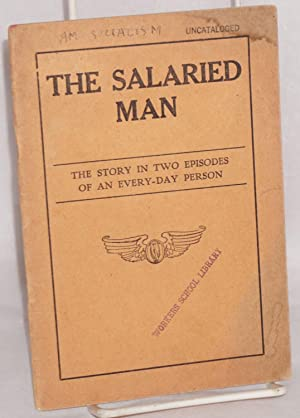 The salaried man; the story in two episodes of an every-day person: Socialist Party