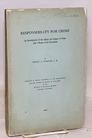 Responsibility for crime; an investigation of the nature and causes of crime and a means of its ...