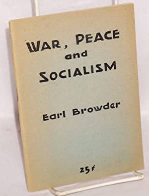 War, peace and socialism. A lecture delivered before the Forum Group, at Caravan Hall, 110 East ...