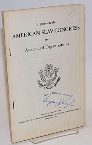 Report on the American Slav Congress and associated organizations. June 26, 1949: United States. ...