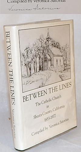 Between the lines: the Catholic Church in Shasta County, California 1853 - 1977: Satorius, Veronica...