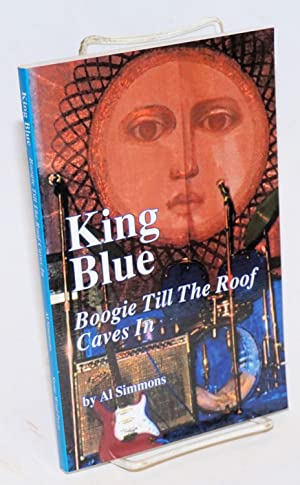King blue; boogie till the roof caves in