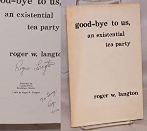 Good-bye to Us, an existential tea party [inscribed & signed]