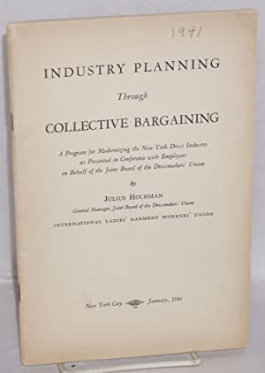 Industry planning through collective bargaining. A program for modernizing the New York dress ind...