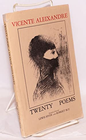Twenty poems; translated by Lewis Hyde and Robert Bly, edited by Lewis Hyde: Aleixandre, Vicente