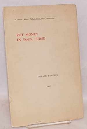 Put money in your purse: Traubel, Horace