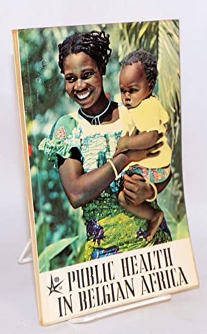 Public health in Belgian Africa; Brussels Universal and International Exhibition 1958: Hygiene and ...