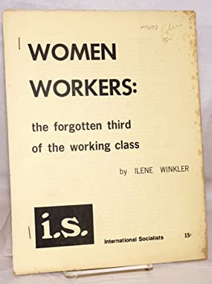 Women workers; the forgotten third of the working class: Winkler, Ilene